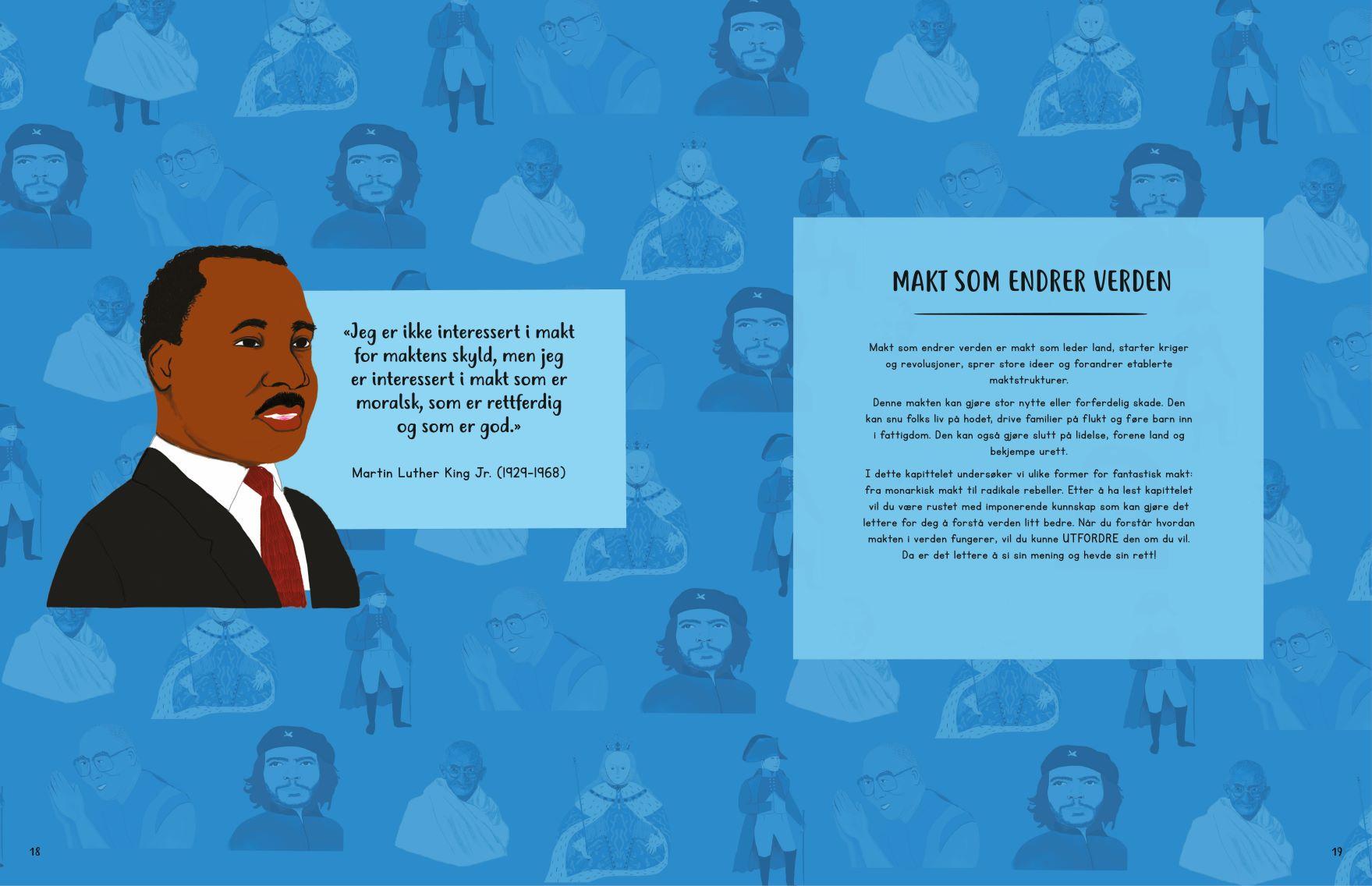 Bok for ungdom. Bra bok. Lærerik bok. Flott bok til skolen. Nydelig tilskudd til pensum. Gave til en ungdom. Bok om makt. Makt i hjemmet, på skolen, i arbeidslivet, i politikken, mellom kjønn, i forhold til etnisitet, eller seksuell preferanse, makt & penger, makt & politikk, medbestemmelse eller munnkurv, personlighetstyper & berømmelse, underkastelse & revolusjon. Terningkast seks. Bestselger. Nyhet. Hvordan finne rett gave til en ungdom. Julegavetips. Gavetips. Che Guevara. Martin Luther King jr. Dalai Lama. Bill Gates. Malala Yousafzai. Alan Turing. Rosa Parks. Emmeline Pankhurst.